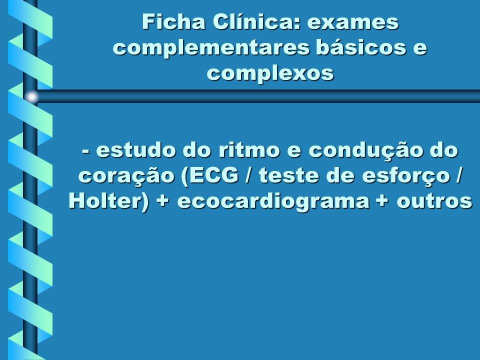 Ficha Clínica: exames complementares básicos e complexos