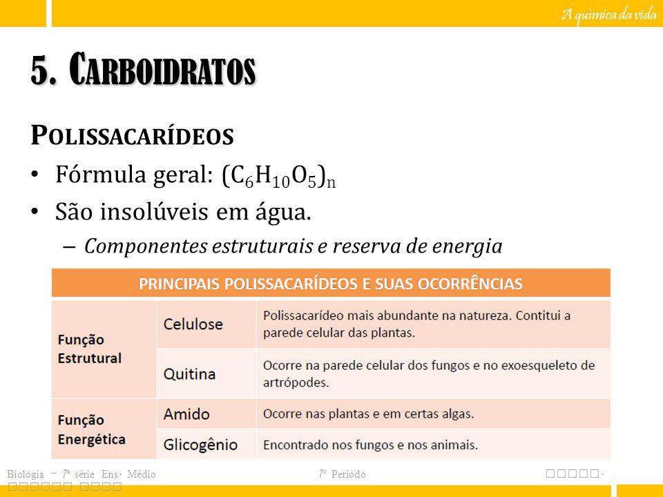 5. Carboidratos Polissacarídeos Fórmula geral: (C6H10O5)n