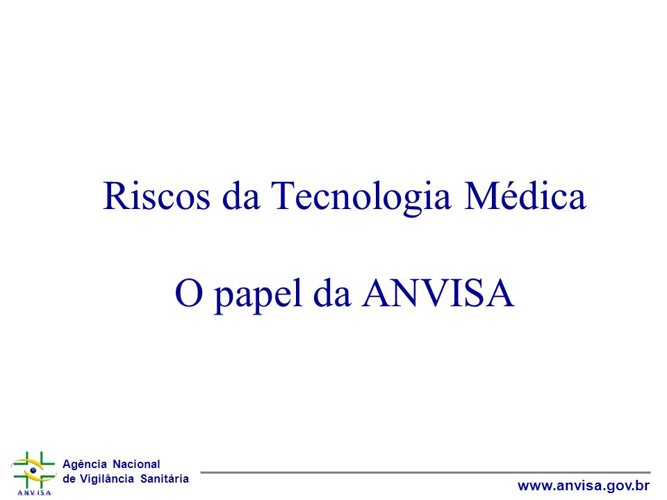 Riscos da Tecnologia Médica O papel da ANVISA