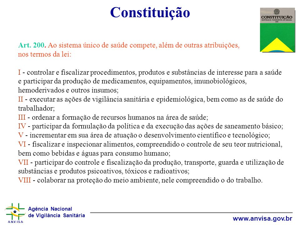 Constituição Art. 200. Ao sistema único de saúde compete, além de outras atribuições, nos termos da lei: