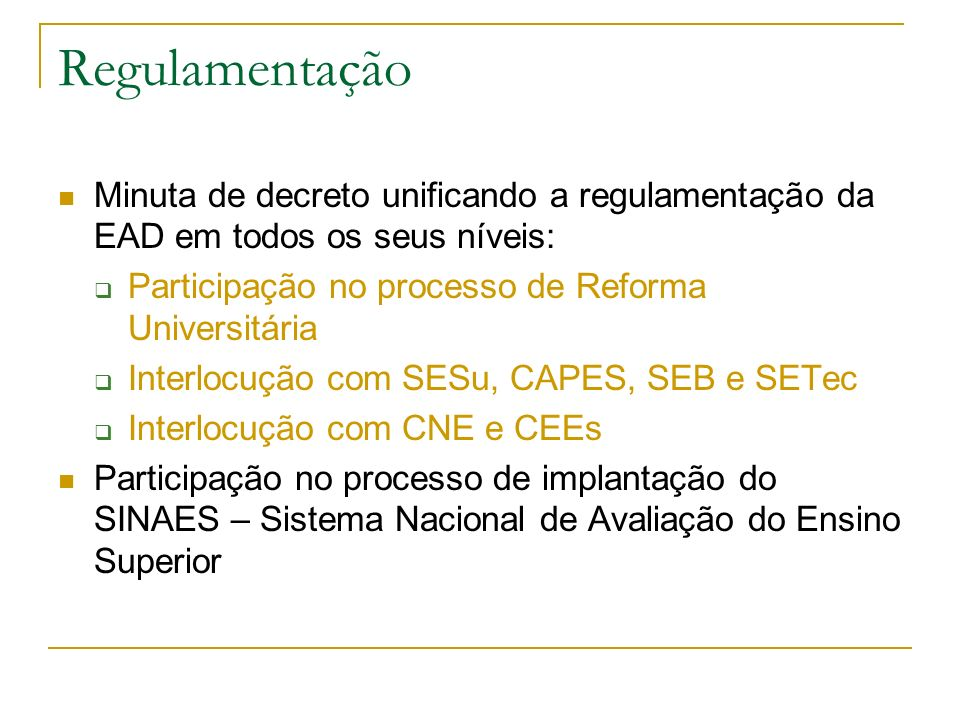 RegulamentaçãoMinuta de decreto unificando a regulamentação da EAD em todos os seus níveis: Participação no processo de Reforma Universitária.