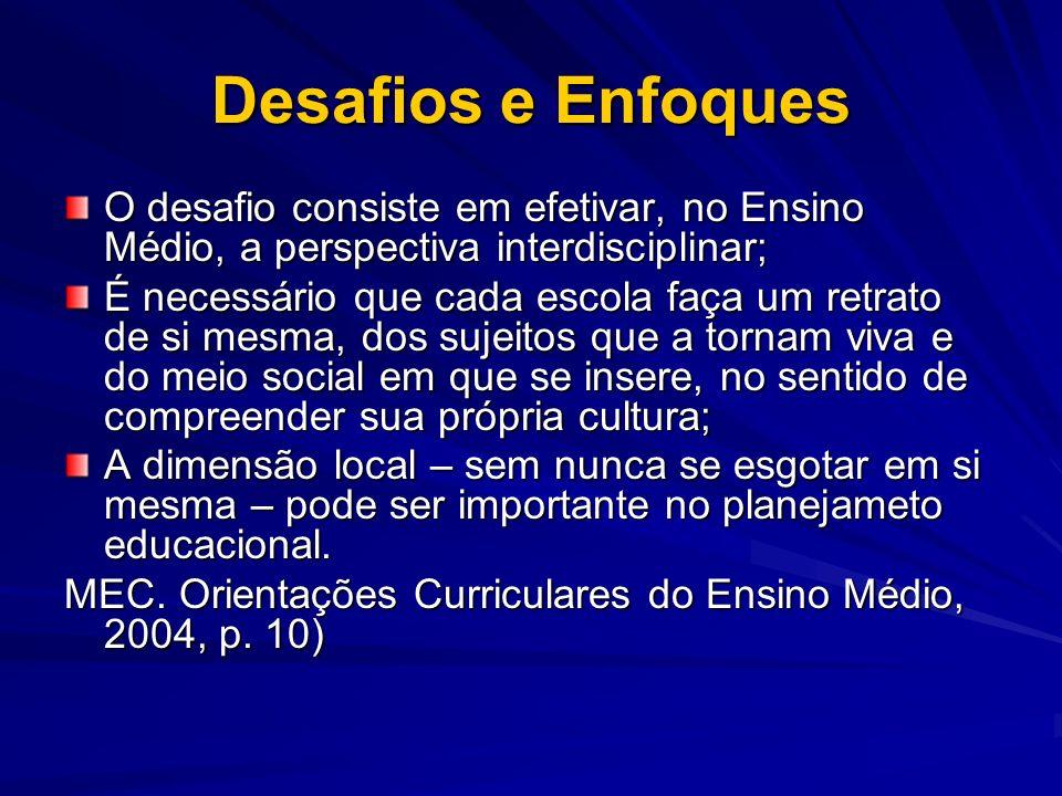 Desafios e Enfoques O desafio consiste em efetivar, no Ensino Médio, a perspectiva interdisciplinar;
