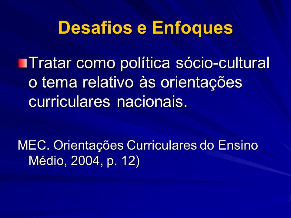 Desafios e EnfoquesTratar como política sócio-cultural o tema relativo às orientações curriculares nacionais.