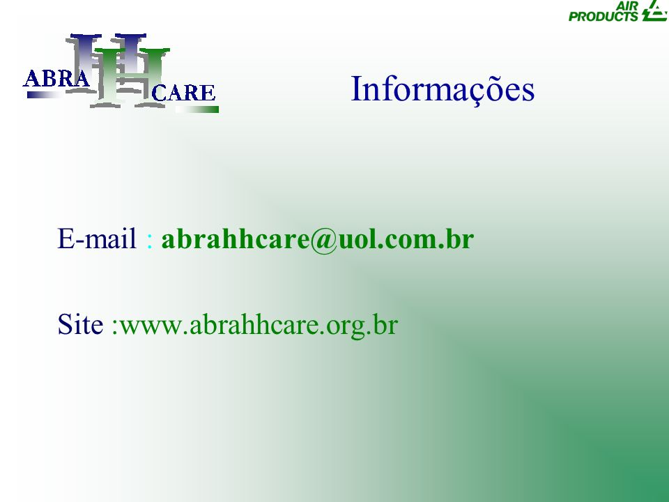 Informações E-mail : abrahhcare@uol.com.br Site :www.abrahhcare.org.br