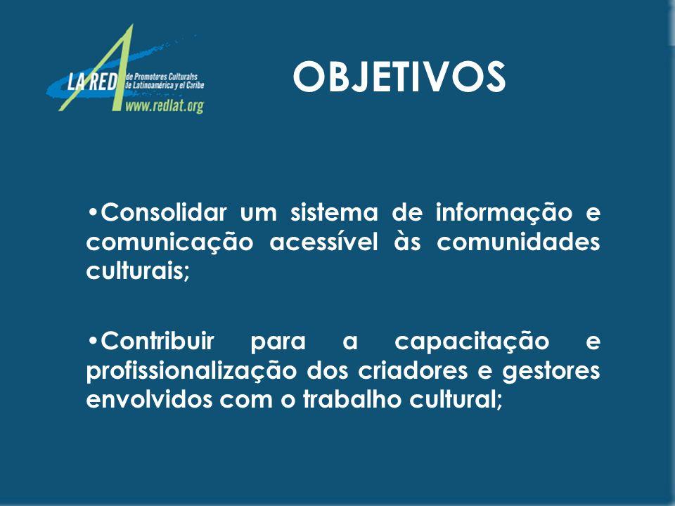 OBJETIVOS Consolidar um sistema de informação e comunicação acessível às comunidades culturais;