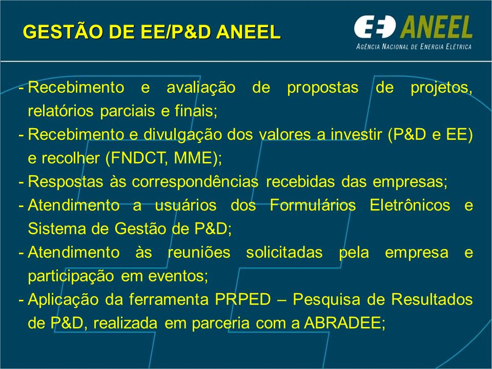 GESTÃO DE EE/P&D ANEELRecebimento e avaliação de propostas de projetos, relatórios parciais e finais;