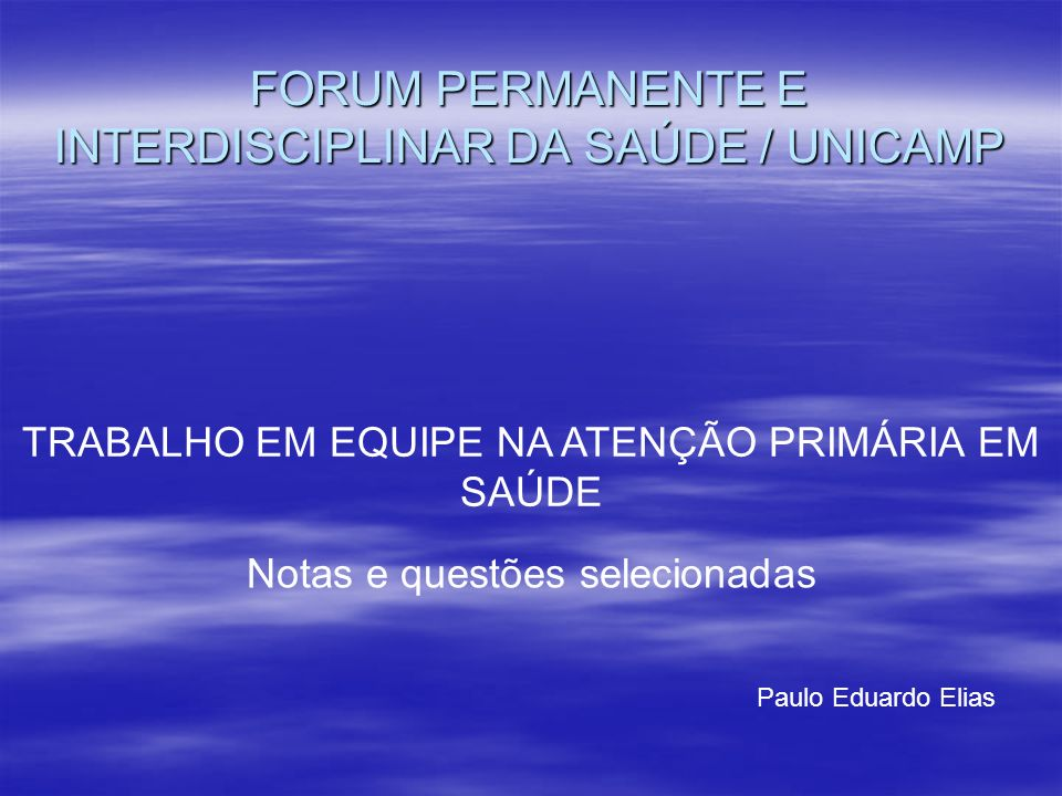 FORUM PERMANENTE E INTERDISCIPLINAR DA SAÚDE / UNICAMP