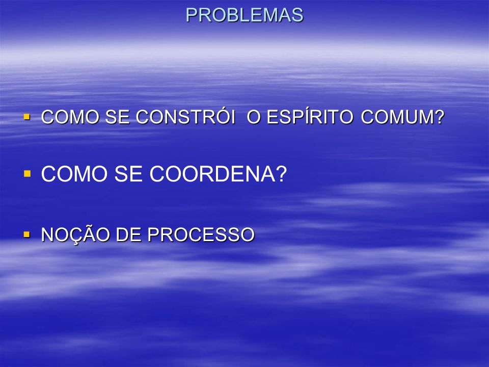 COMO SE COORDENA PROBLEMAS COMO SE CONSTRÓI O ESPÍRITO COMUM