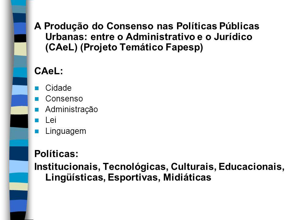 A Produção do Consenso nas Políticas Públicas Urbanas: entre o Administrativo e o Jurídico (CAeL) (Projeto Temático Fapesp)