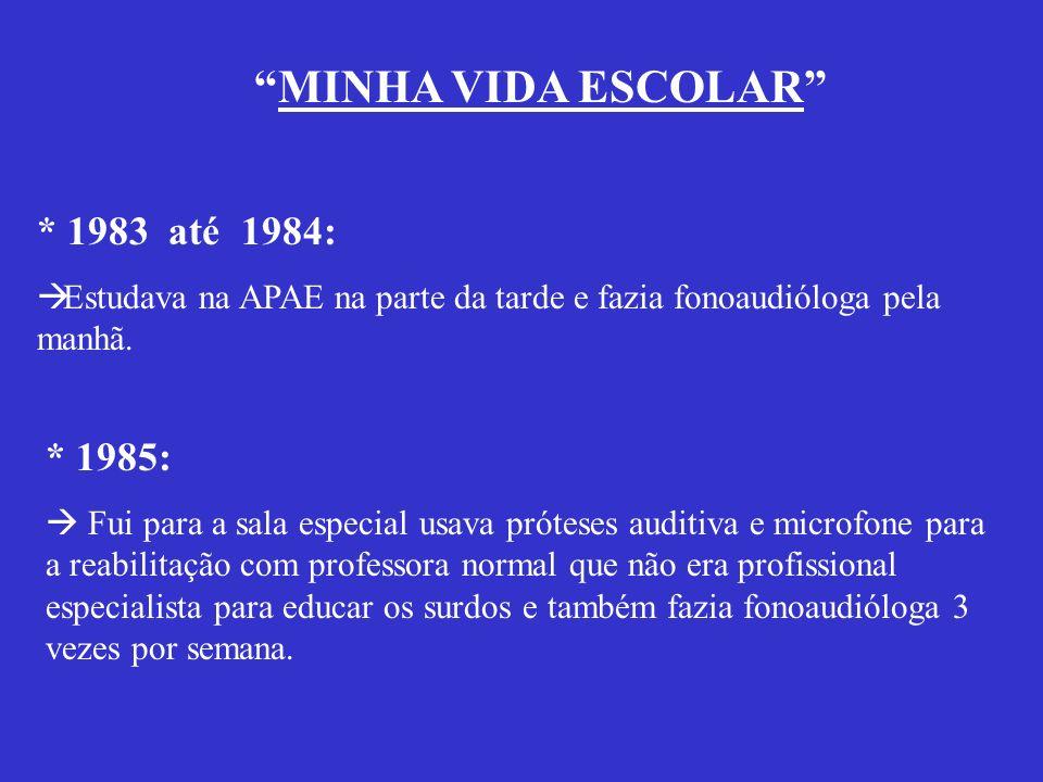 MINHA VIDA ESCOLAR * 1983 até 1984: * 1985: