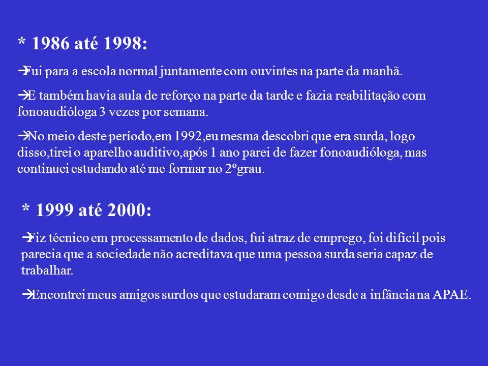 * 1986 até 1998: Fui para a escola normal juntamente com ouvintes na parte da manhã.