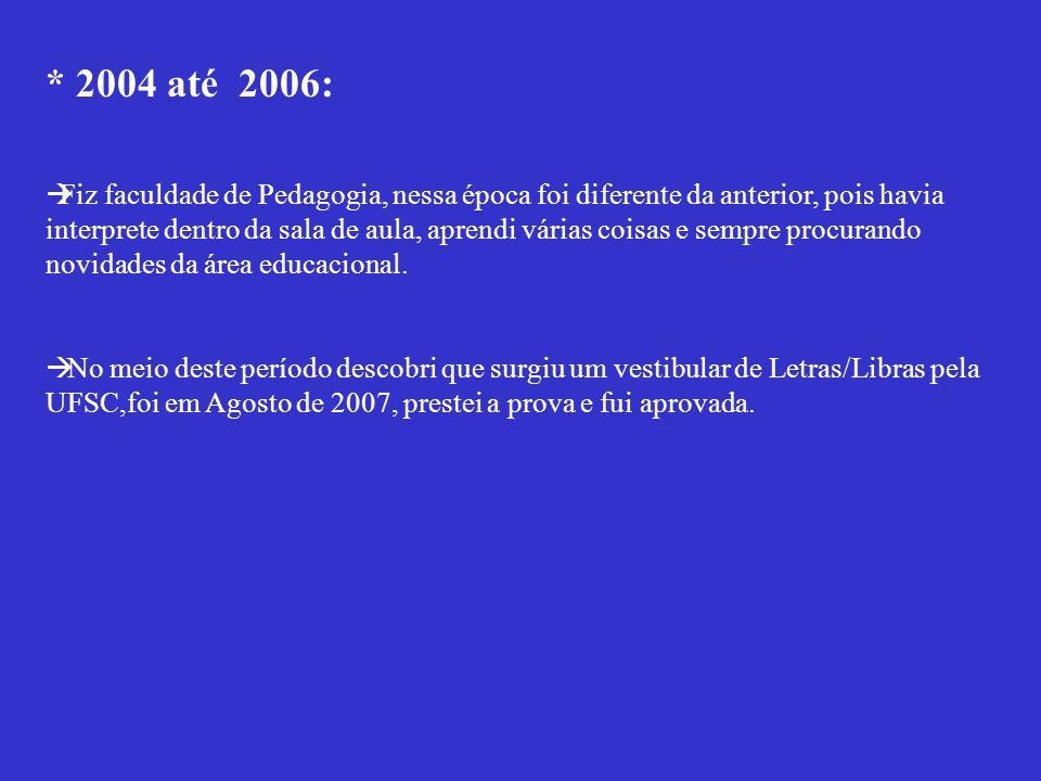 * 2004 até 2006: