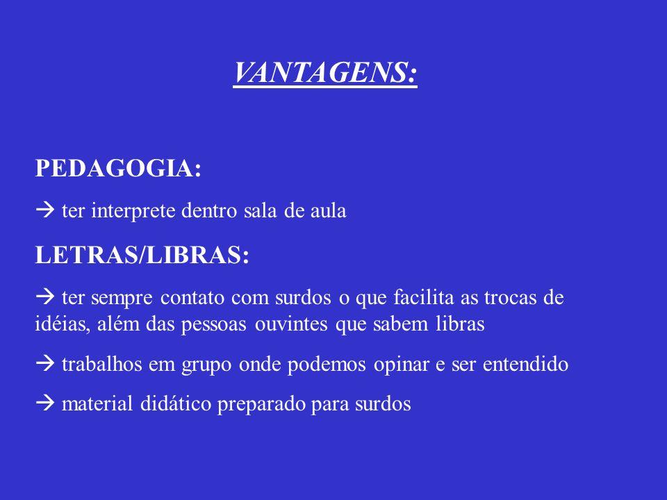 VANTAGENS: PEDAGOGIA: LETRAS/LIBRAS: