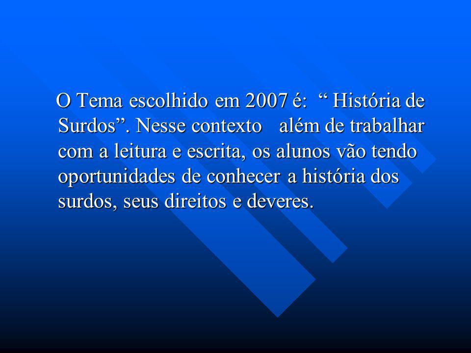 O Tema escolhido em 2007 é: História de Surdos