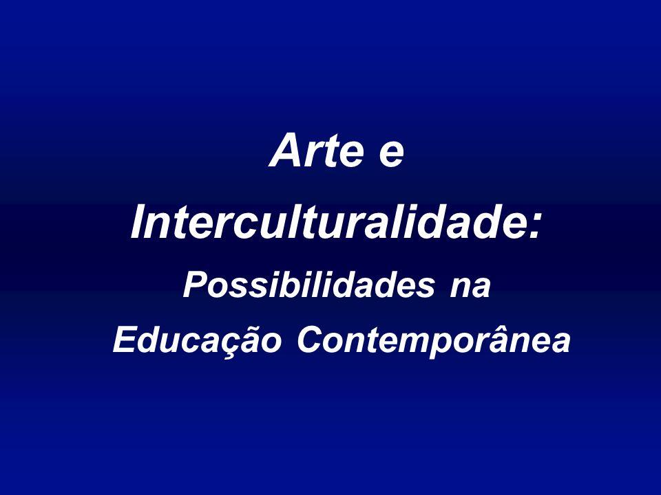 Arte e Interculturalidade: Possibilidades na Educação Contemporânea