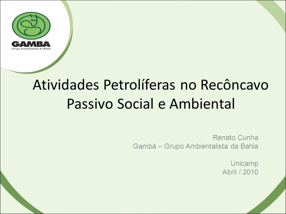 Atividades Petrolíferas no Recôncavo Passivo Social e Ambiental