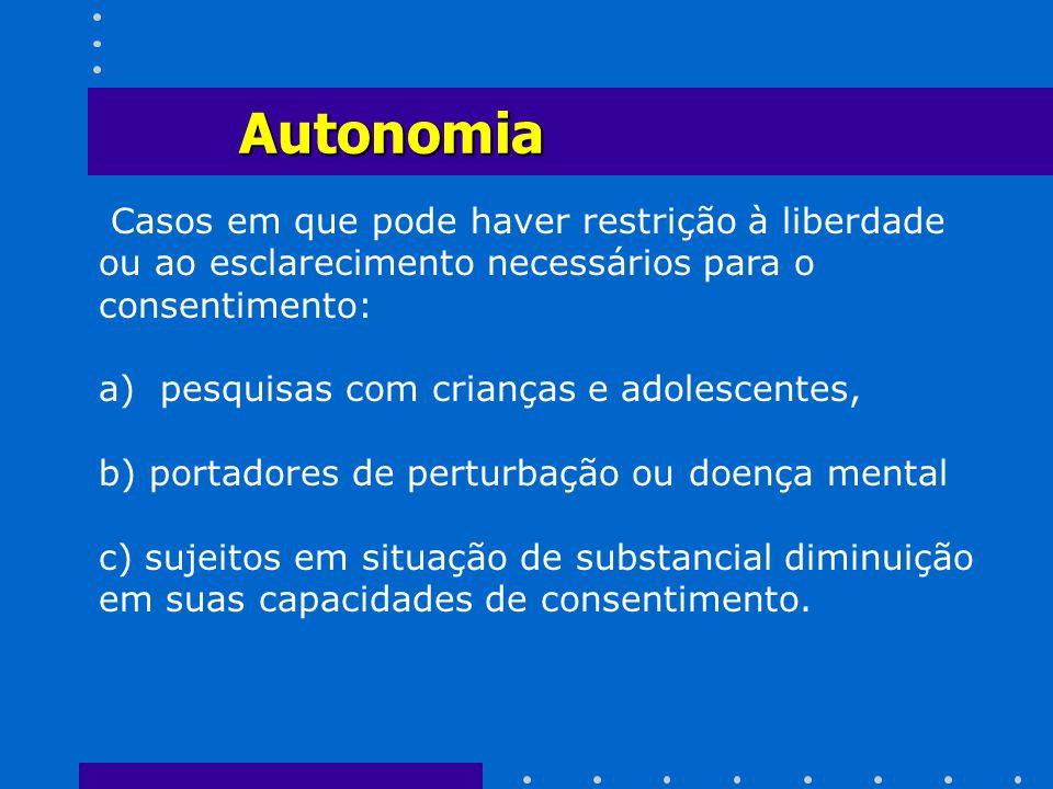Autonomia Casos em que pode haver restrição à liberdade ou ao esclarecimento necessários para o consentimento: