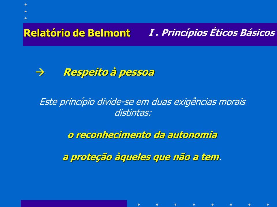 Relatório de Belmont Respeito à pessoa I . Princípios Éticos Básicos