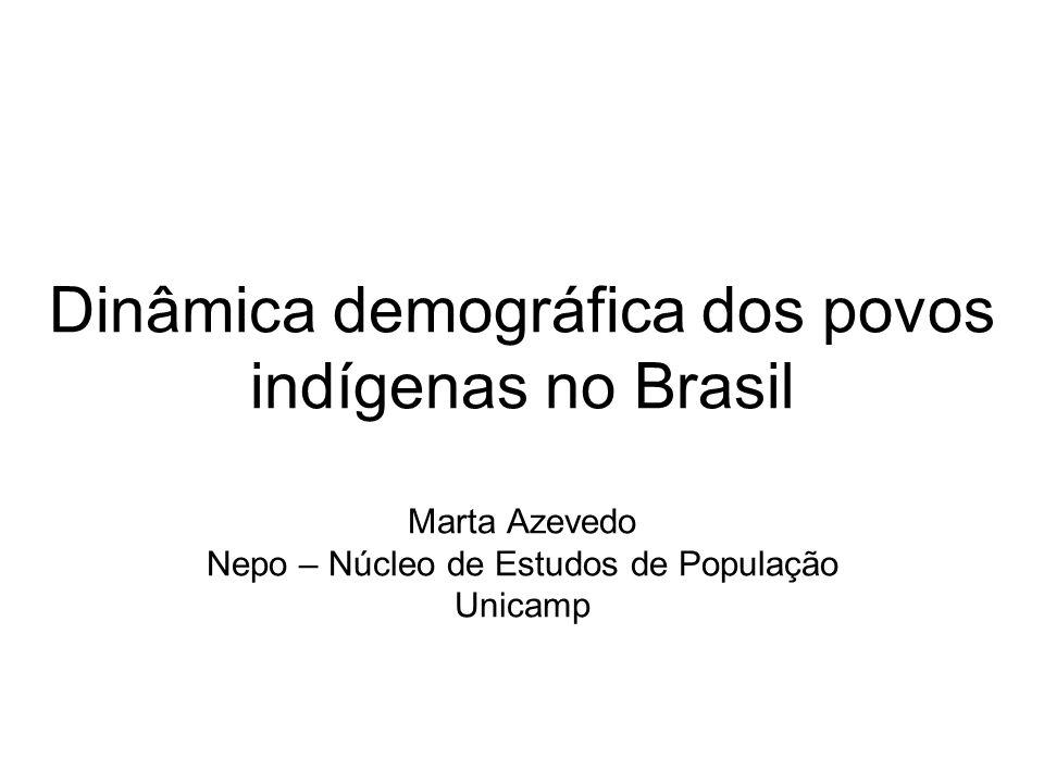 Dinâmica demográfica dos povos indígenas no Brasil Marta Azevedo Nepo – Núcleo de Estudos de População Unicamp