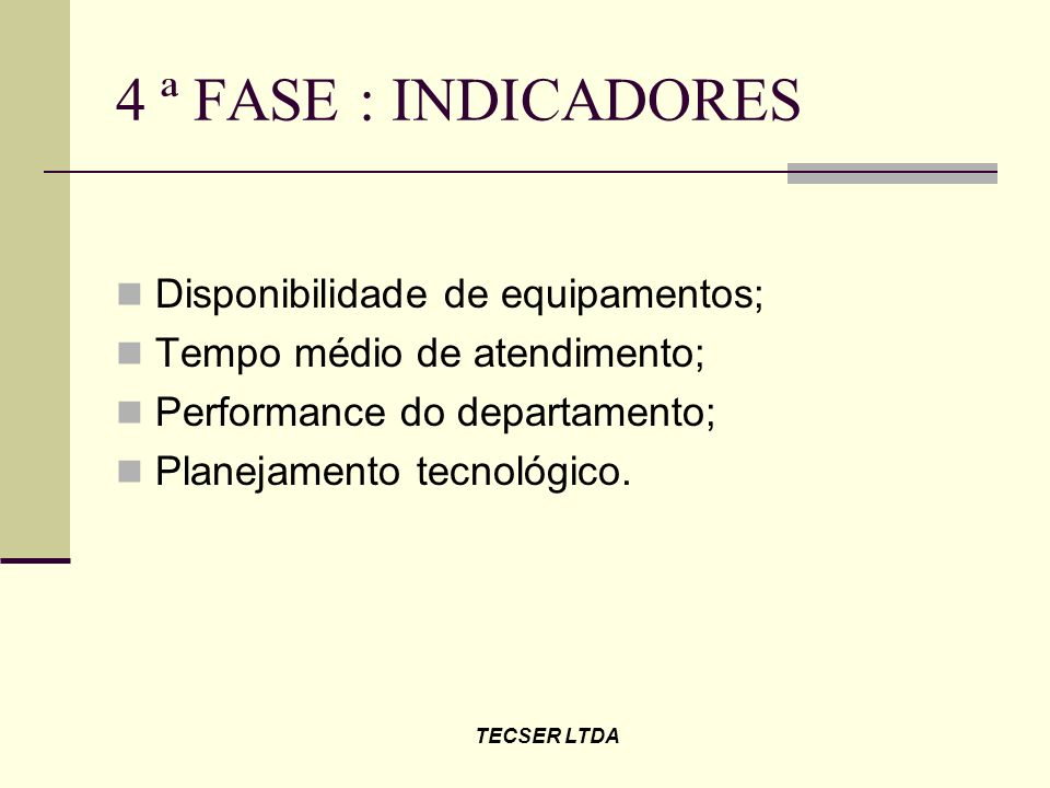 4 ª FASE : INDICADORES Disponibilidade de equipamentos;