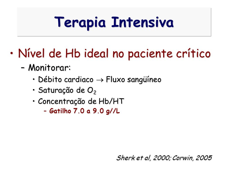 Terapia Intensiva Nível de Hb ideal no paciente crítico Monitorar: