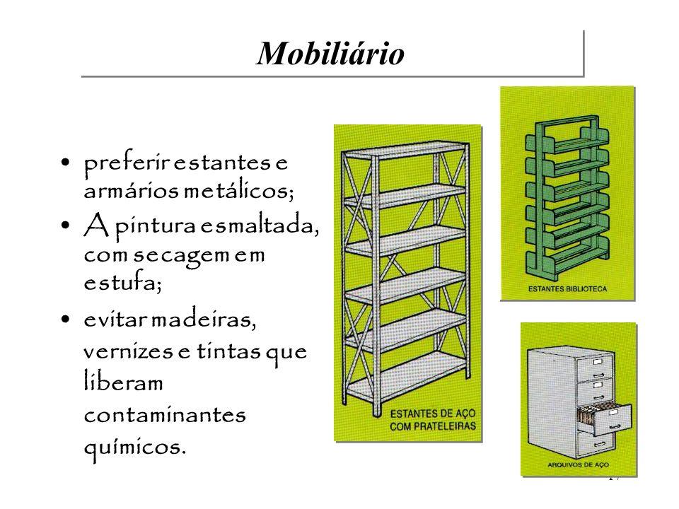 Mobiliário preferir estantes e armários metálicos;
