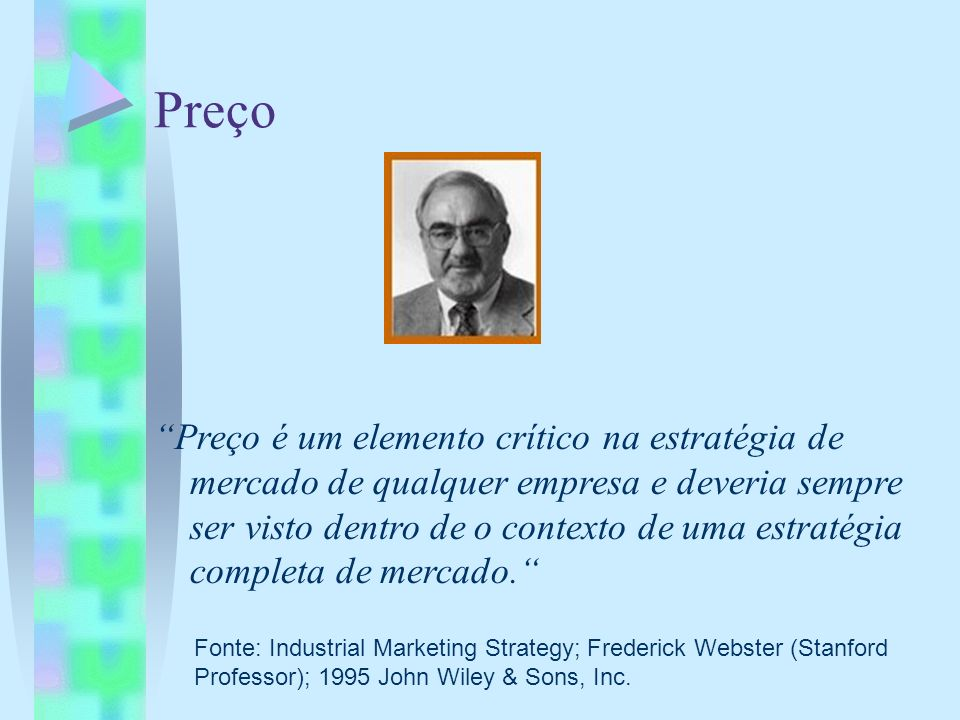 Preço Fonte: Industrial Marketing Strategy; Frederick Webster (Stanford Professor); 1995 John Wiley & Sons, Inc.