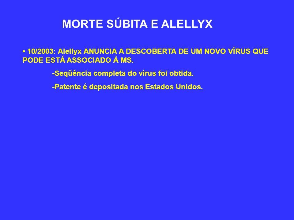 MORTE SÚBITA E ALELLYX • 10/2003: Alellyx ANUNCIA A DESCOBERTA DE UM NOVO VÍRUS QUE PODE ESTÁ ASSOCIADO À MS.