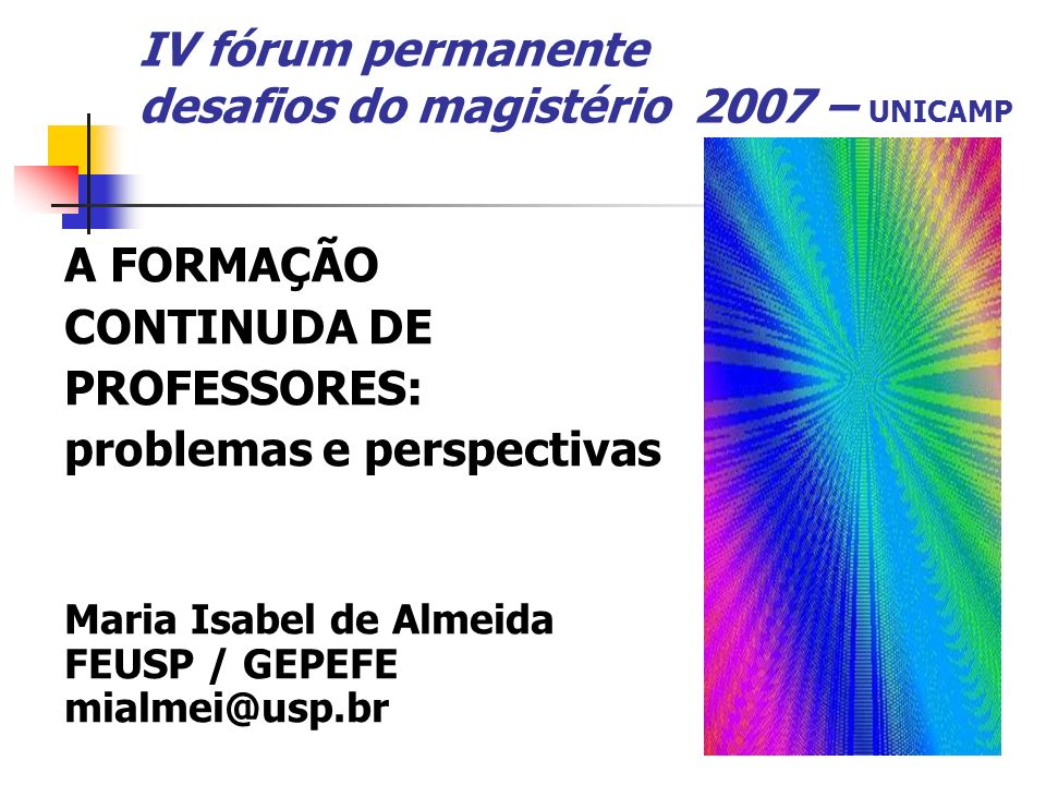 IV fórum permanente desafios do magistério 2007 – UNICAMP