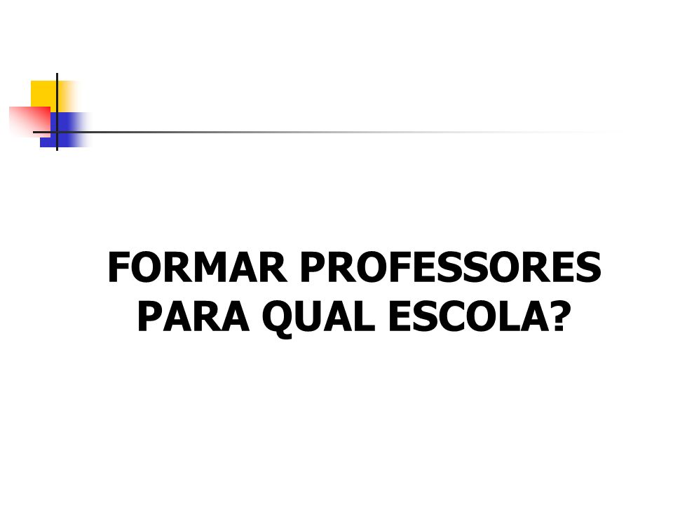 FORMAR PROFESSORES PARA QUAL ESCOLA