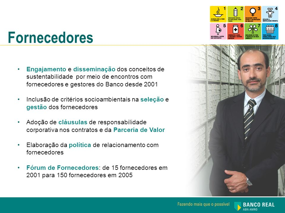 Fornecedores Engajamento e disseminação dos conceitos de sustentabilidade por meio de encontros com fornecedores e gestores do Banco desde 2001.