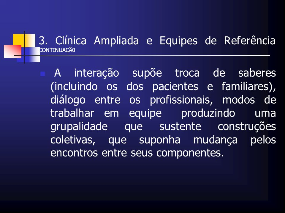 3. Clínica Ampliada e Equipes de Referência CONTINUAÇÃ0