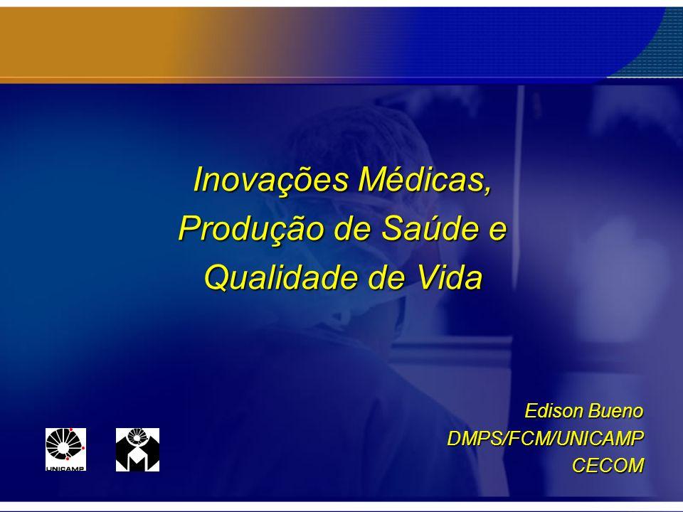 Inovações Médicas, Produção de Saúde e Qualidade de Vida Edison Bueno