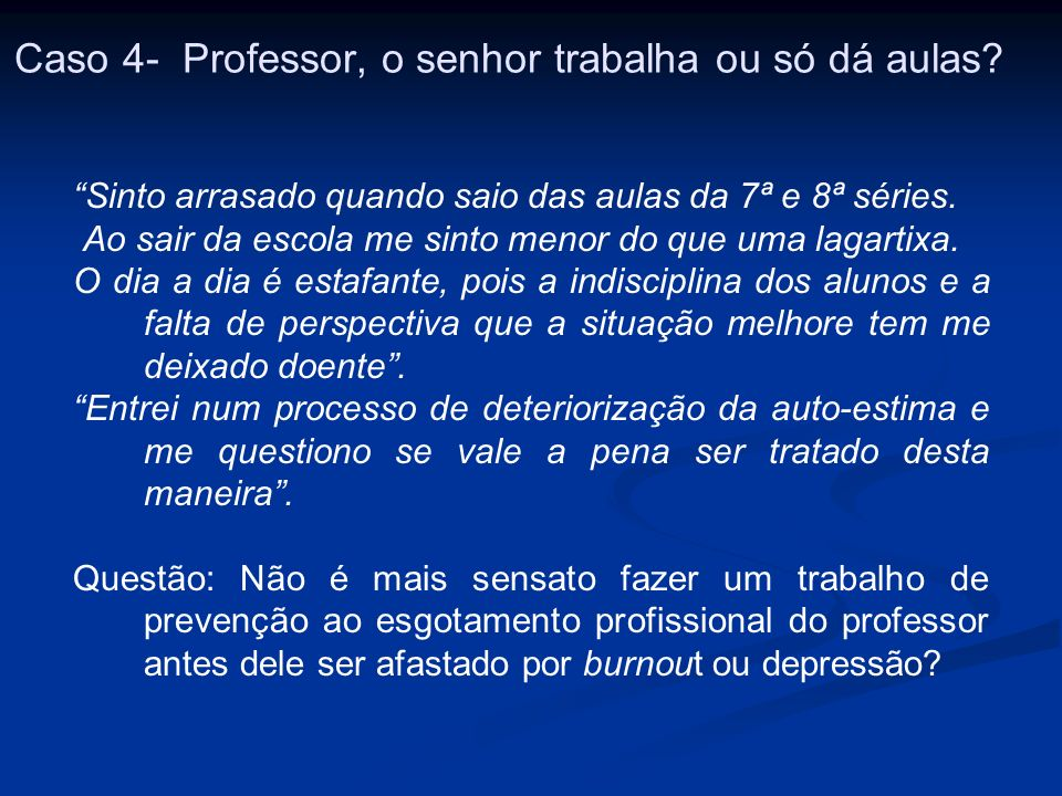 Caso 4- Professor, o senhor trabalha ou só dá aulas