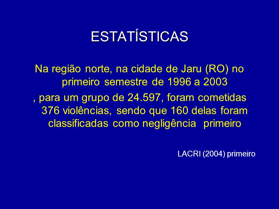 ESTATÍSTICAS Na região norte, na cidade de Jaru (RO) no primeiro semestre de 1996 a 2003.