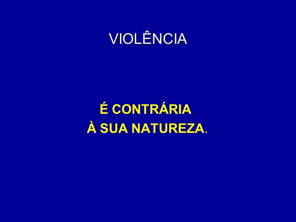 VIOLÊNCIA É CONTRÁRIA À SUA NATUREZA.