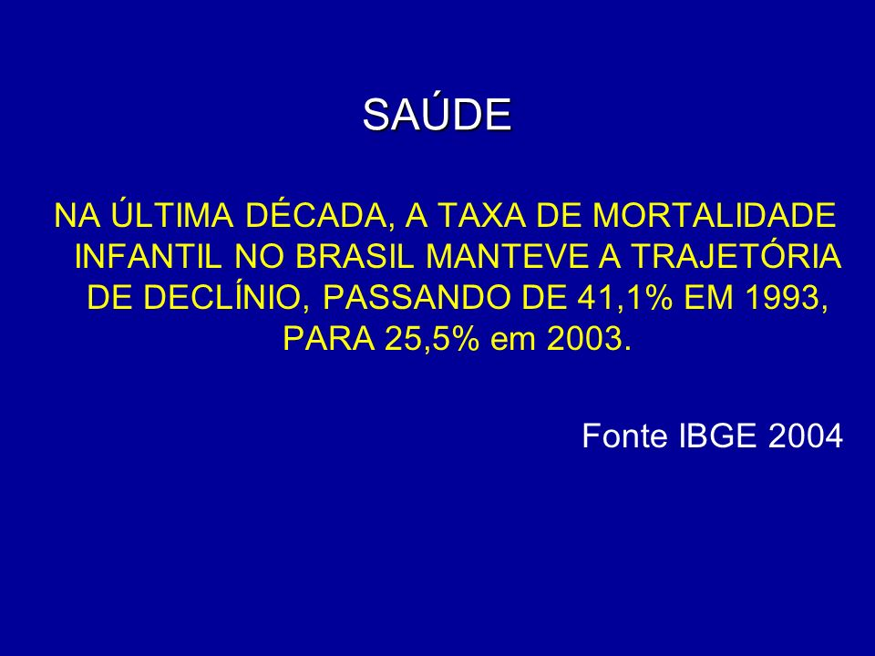 SAÚDENA ÚLTIMA DÉCADA, A TAXA DE MORTALIDADE INFANTIL NO BRASIL MANTEVE A TRAJETÓRIA DE DECLÍNIO, PASSANDO DE 41,1% EM 1993, PARA 25,5% em 2003.