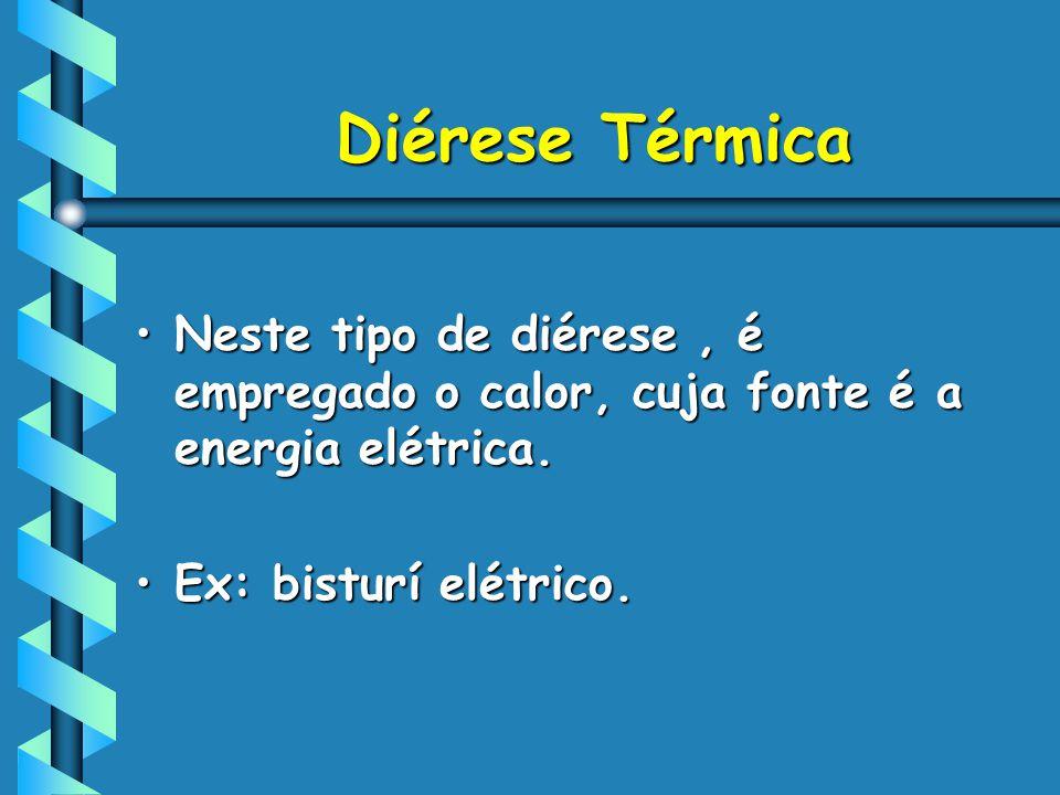 Diérese Térmica Neste tipo de diérese , é empregado o calor, cuja fonte é a energia elétrica.
