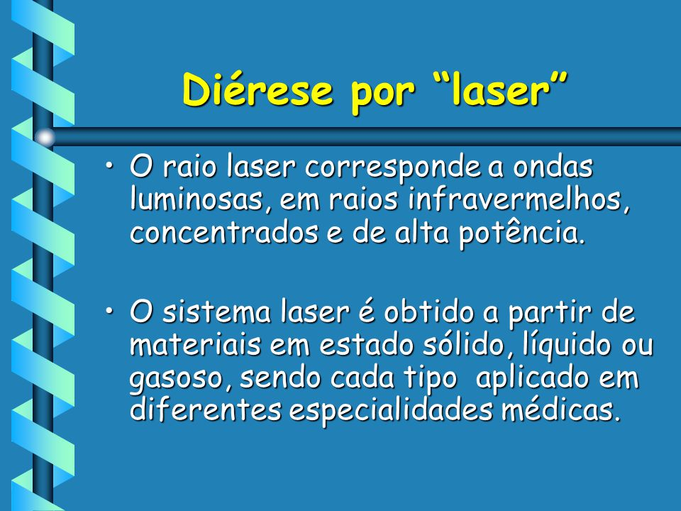Diérese por laser O raio laser corresponde a ondas luminosas, em raios infravermelhos, concentrados e de alta potência.