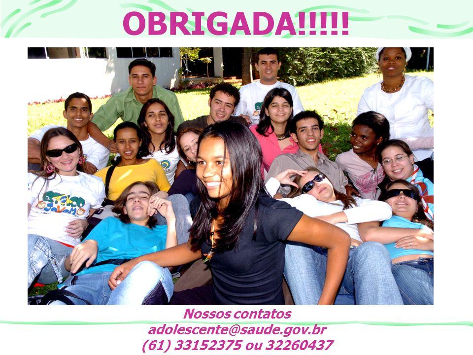 OBRIGADA!!!!! Nossos contatos adolescente@saude.gov.br