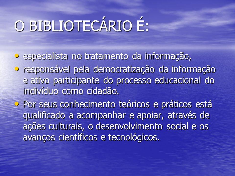 O BIBLIOTECÁRIO É: especialista no tratamento da informação,