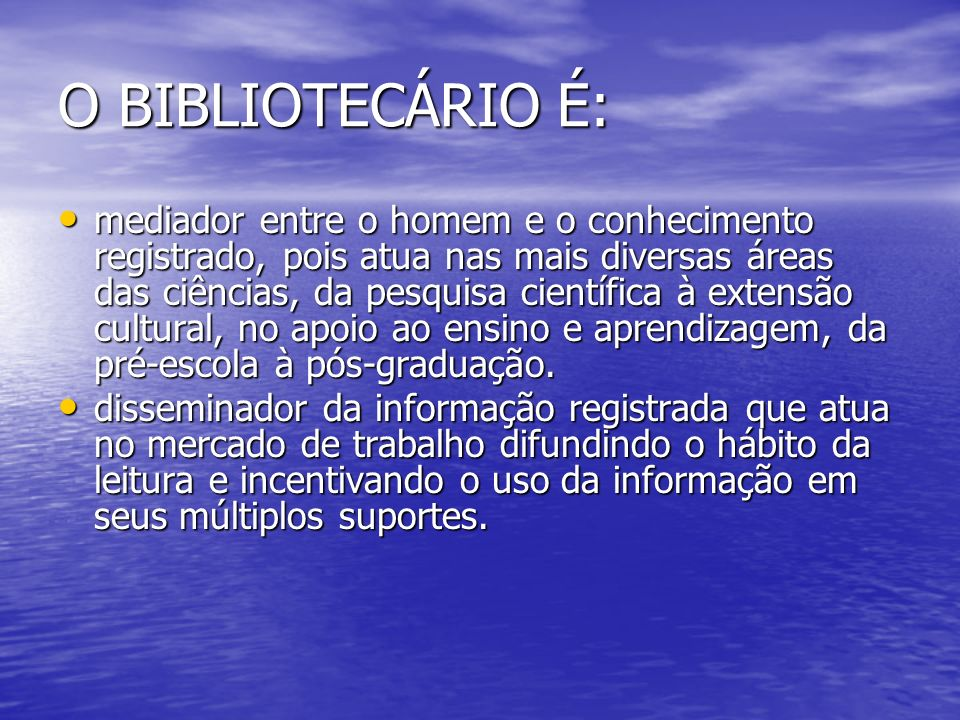 O BIBLIOTECÁRIO É: