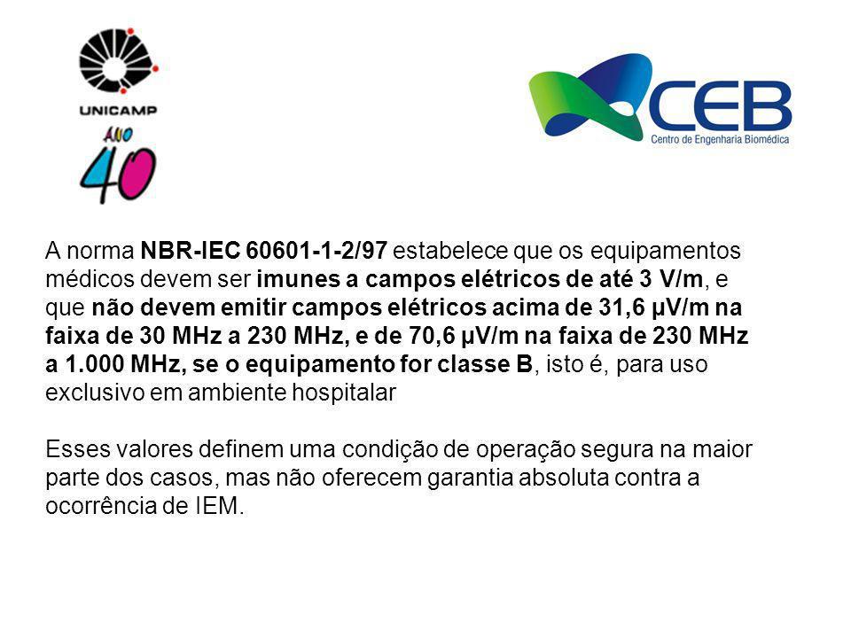 A norma NBR-IEC 60601-1-2/97 estabelece que os equipamentos médicos devem ser imunes a campos elétricos de até 3 V/m, e que não devem emitir campos elétricos acima de 31,6 µV/m na faixa de 30 MHz a 230 MHz, e de 70,6 µV/m na faixa de 230 MHz a 1.000 MHz, se o equipamento for classe B, isto é, para uso exclusivo em ambiente hospitalar