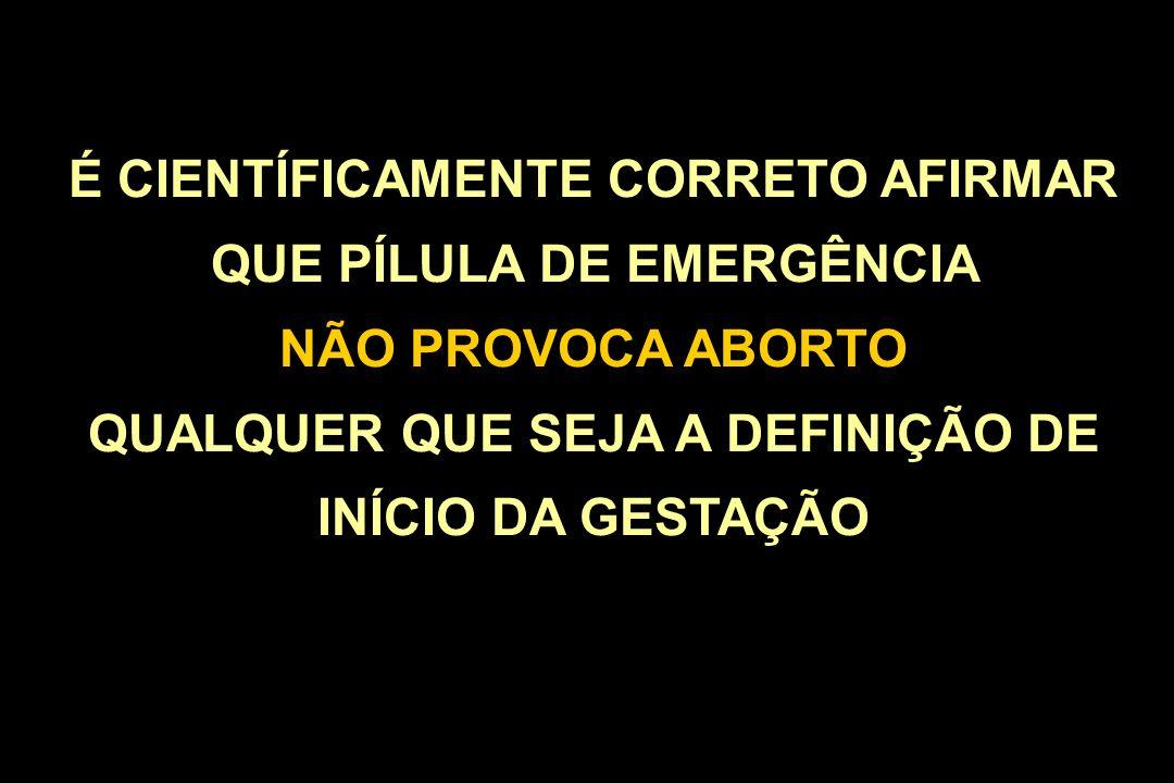 É CIENTÍFICAMENTE CORRETO AFIRMAR QUE PÍLULA DE EMERGÊNCIA NÃO PROVOCA ABORTO QUALQUER QUE SEJA A DEFINIÇÃO DE INÍCIO DA GESTAÇÃO