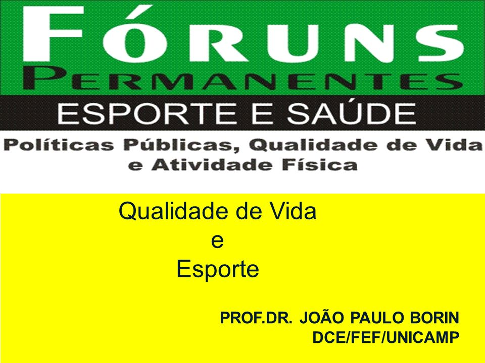 Qualidade de Vida e Esporte PROF.DR. JOÃO PAULO BORIN DCE/FEF/UNICAMP
