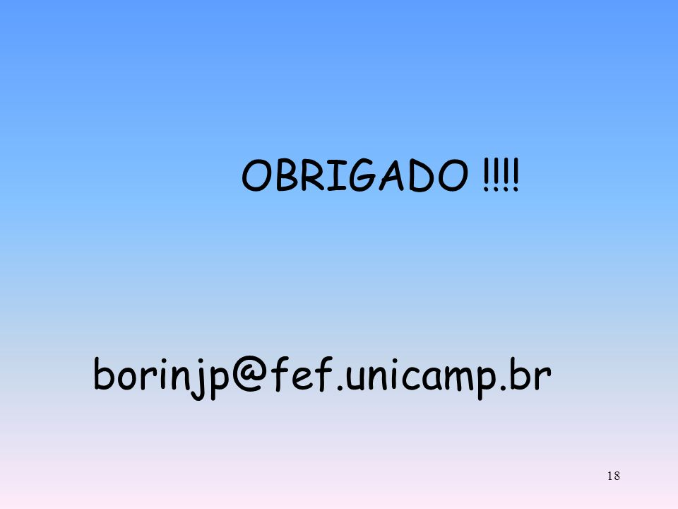 OBRIGADO !!!! borinjp@fef.unicamp.br