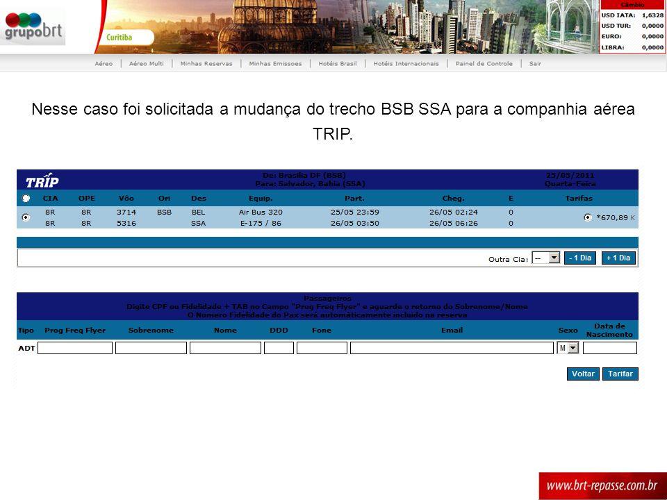Nesse caso foi solicitada a mudança do trecho BSB SSA para a companhia aérea TRIP.