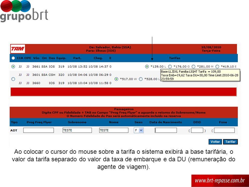 Ao colocar o cursor do mouse sobre a tarifa o sistema exibirá a base tarifária, o valor da tarifa separado do valor da taxa de embarque e da DU (remuneração do agente de viagem).