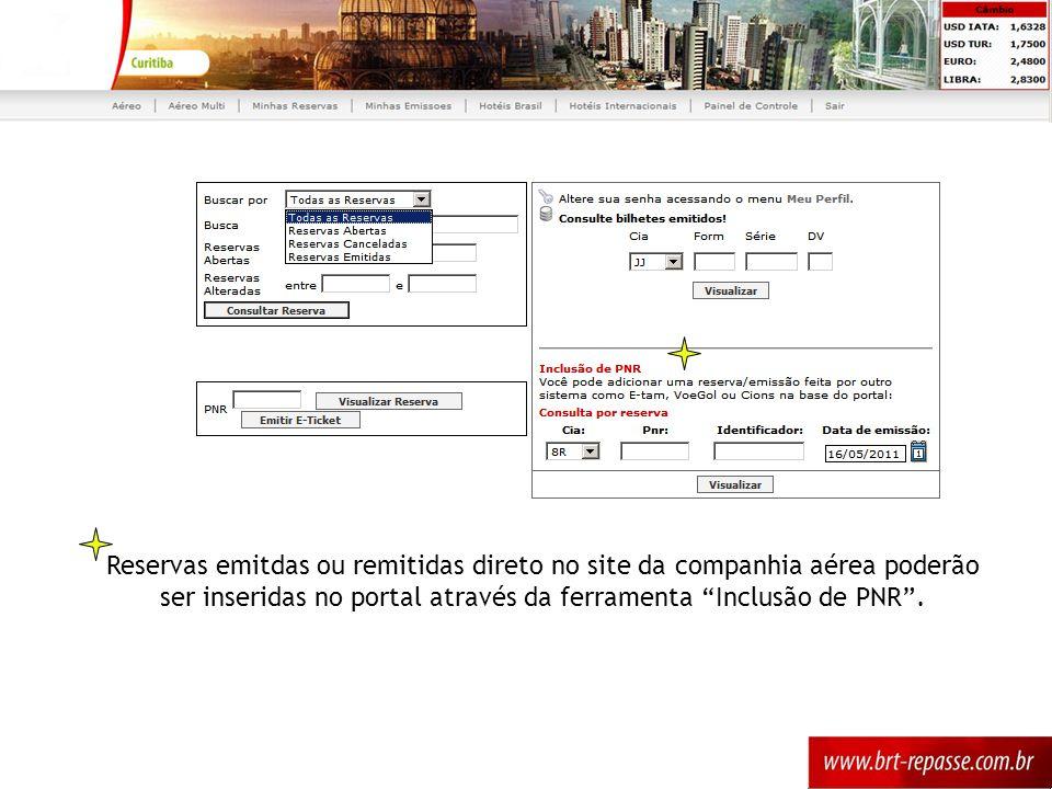 Reservas emitdas ou remitidas direto no site da companhia aérea poderão ser inseridas no portal através da ferramenta Inclusão de PNR .