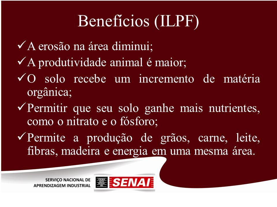 Benefícios (ILPF) A erosão na área diminui;